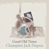 Good Old Times — Champion Jack Dupree