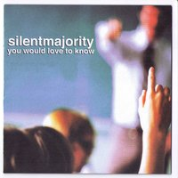 You Would Love to Know — Silent Majority