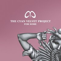 For Some — Cyan Velvet Project