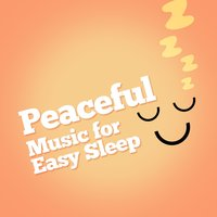 Peaceful Music for Easy Sleep — Relaxation, Relax & Relax, Peaceful Music, Peaceful Music|Relax & Relax|Relaxation