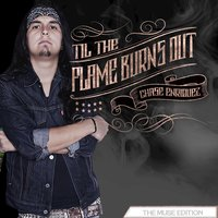 Til the Flame Burns Out — Chase Enriquez