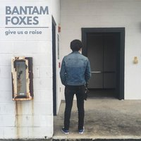 Give Us a Raise — Bantam Foxes