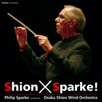 Shion × Sparke ! — Osaka Shion Wind Orchestra, Barry Gray, Philip Sparke, Philip Sparke|Osaka Shion Wind Orchestra