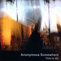 Time to Go — Anonymous Somewhere