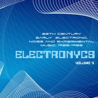 ELECTRONYCS Vol.5, 20Th Century Early Electronic, Noise And Experimental Music. 1920-1960 — сборник