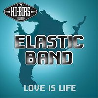 Love Is Life — Elastik Band