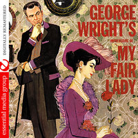 George Wright's Impressions Of My Fair Lady — George Wright