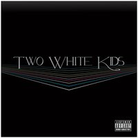 EP — Two White Kids