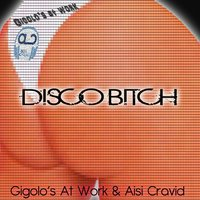 Disco Bitch — Gigolo's At Work, Aisi Cravid