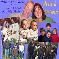 When You Were Cute and I Had All My Hair — Meyer & McGuire