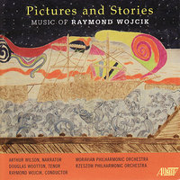 Pictures and Stories — Moravian Philharmonic Orchestra, Rzeszow Philharmonic Orchestra, Raymond Wojcik
