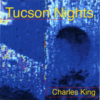 Tucson Nights — Charles King