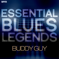 Essential Blues Legends - Buddy Guy — Buddy Guy