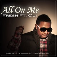 All On Me (feat. Oui) — Fresh Raxx