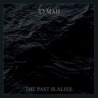 The Past Is Alive — Tymah