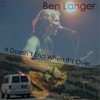 It Doesn't End When It's Over... — Ben Langer
