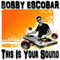 This Is Your Sound — Bobby Escobar