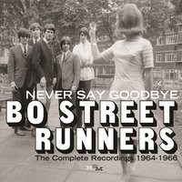 Never Say Goodbye: The Complete Recordings 1964-1966 — Bo Street Runners