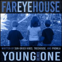 Young One — Treehouse, Prowla, Sun Dried Vibes, Far Eye House