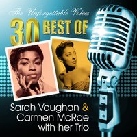 The Unforgettable Voices: 30 Best of Sarah Vaughan & Carmen Mcrae With Her Trio — сборник