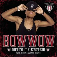 Outta My System — Bow Wow, Bow Wow feat. T-Pain & Johntà Austin