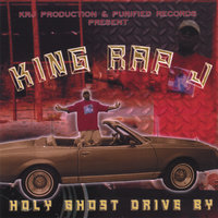 Holy Ghost Drive By — King Rap J