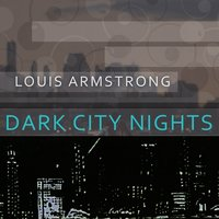 Dark City Nights — Louis Armstrong and His Orchestra, Seger Ellis, Victoria Spivey, Louis Armstrong & His Savoy Ballroom Five, Louis Armstrong & His Orchestra, Louis Armstrong & His Savoy Ballroom Five, Seger Ellis, Victoria Spivey