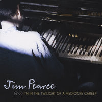 I'm in the Twilight of a Mediocre Career — Jim Pearce