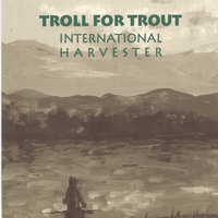 International Harvester — Troll for Trout