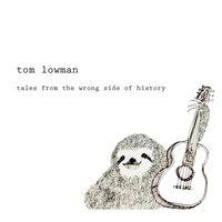 Tales from the Wrong Side of History — Tom Lowman