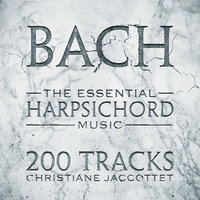 Bach: The Essential Harpsichord Music - 200 Tracks — Christiane Jaccottet