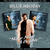 """Make Mine A Double"" - Two Great Albums For The Price Of One — Billie Holiday"