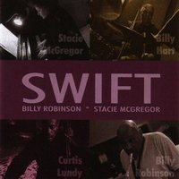 Swift — Curtis Lundy, Billy Hart, Billy Robinson, Stacie McGregor