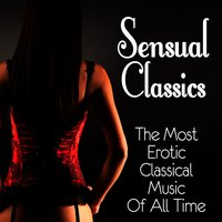Sensual Classics - The Most Erotic Classical Music of All Time — сборник