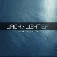 Jack/Light EP — Mike Bolante