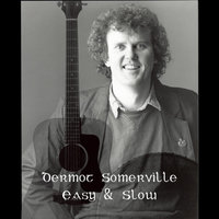 Easy and Slow — Dermot Somerville