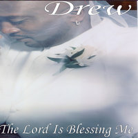 The Lord Is Blessing Me — Drew