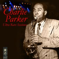 Ultra Rare Sessions — Charlie Parker