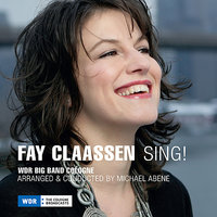 Sing! — Michael Abene, Fay Claassen, WDR Big Band Cologne