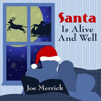 Santa Is Alive and Well — Joe Merrick
