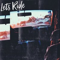 Let's Ride — Ecstasy, ROCC, 72ours