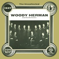 The Uncollected: Woody Herman And His Orchestra — Woody Herman and His Orchestra