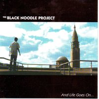 And Life Goes On... — The Black Noodle Project