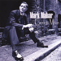 Careless Moon — Mark Mahar