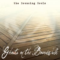 Ghosts on the Boardwalk — Bouncing Souls