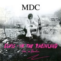 Elvis in the Rheinland — M.D.C.