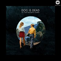All Our Favourite Stories — Dog Is Dead, D.I.D.