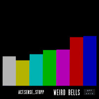 Weird Bells — Act. Sense, Stupp