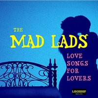 Love Songs for Lovers — The Mad Lads