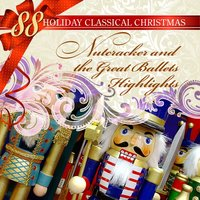 88 Holiday Classical Christmas: Nutcracker and the Great Ballets Highlights — Пётр Ильич Чайковский
